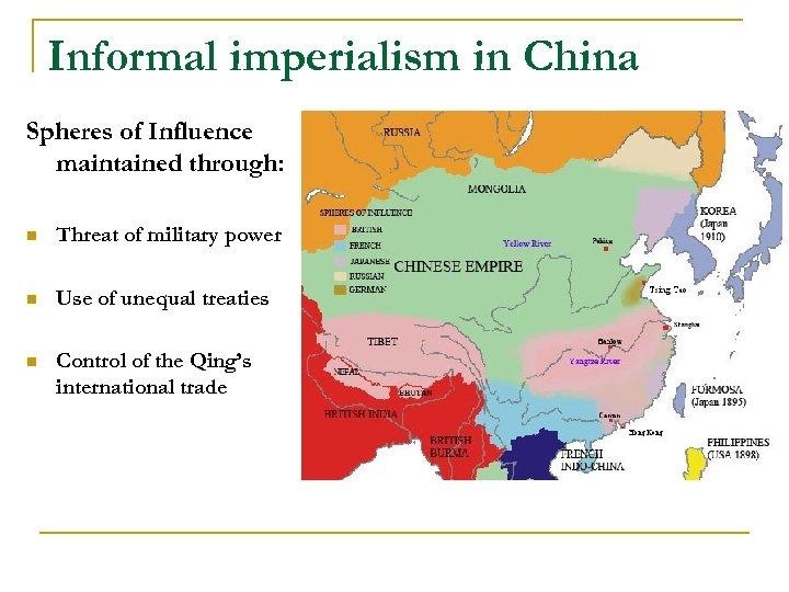 Informal imperialism in China Spheres of Influence maintained through: n Threat of military power