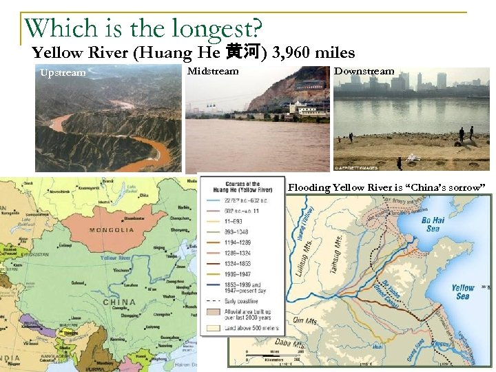 Which is the longest? Yellow River (Huang He 黄河) 3, 960 miles Upstream Midstream