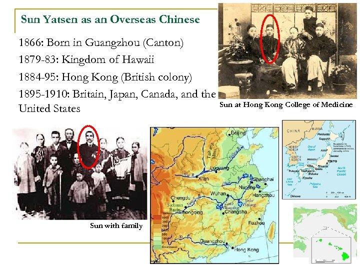 Sun Yatsen as an Overseas Chinese 1866: Born in Guangzhou (Canton) 1879 -83: Kingdom