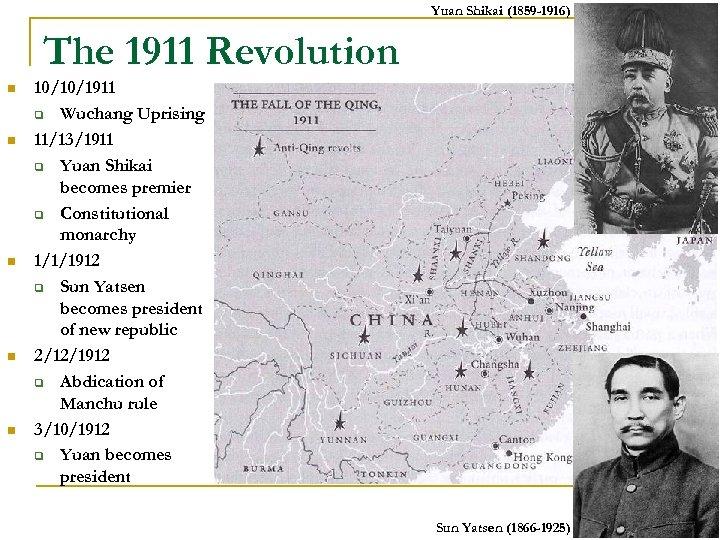 Yuan Shikai (1859 -1916) The 1911 Revolution n n 10/10/1911 q Wuchang Uprising 11/13/1911
