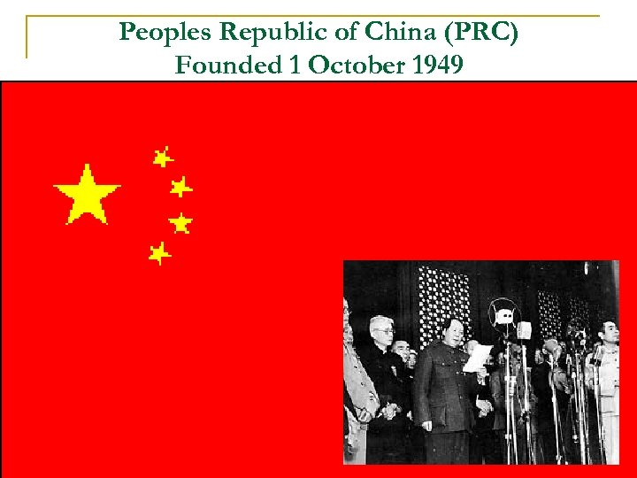 Peoples Republic of China (PRC) Founded 1 October 1949