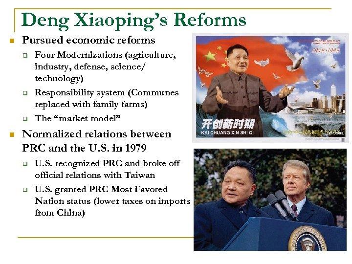 Deng Xiaoping's Reforms n Pursued economic reforms q q q n Four Modernizations (agriculture,
