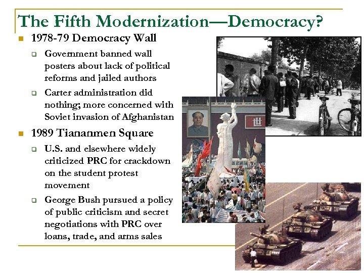 The Fifth Modernization—Democracy? n 1978 -79 Democracy Wall q q n Government banned wall