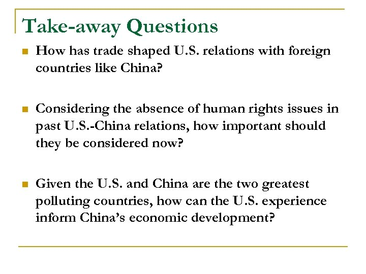 Take-away Questions n How has trade shaped U. S. relations with foreign countries like