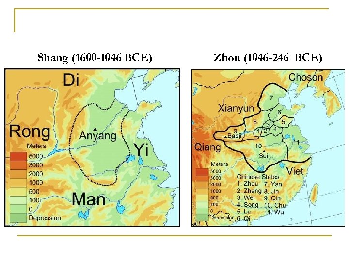Shang (1600 -1046 BCE) Zhou (1046 -246 BCE)