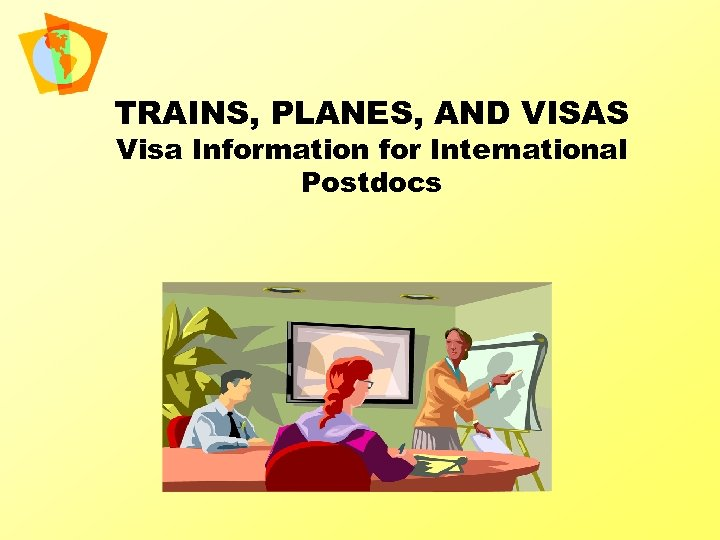 TRAINS, PLANES, AND VISAS Visa Information for International Postdocs