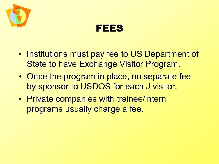 FEES • Institutions must pay fee to US Department of State to have Exchange