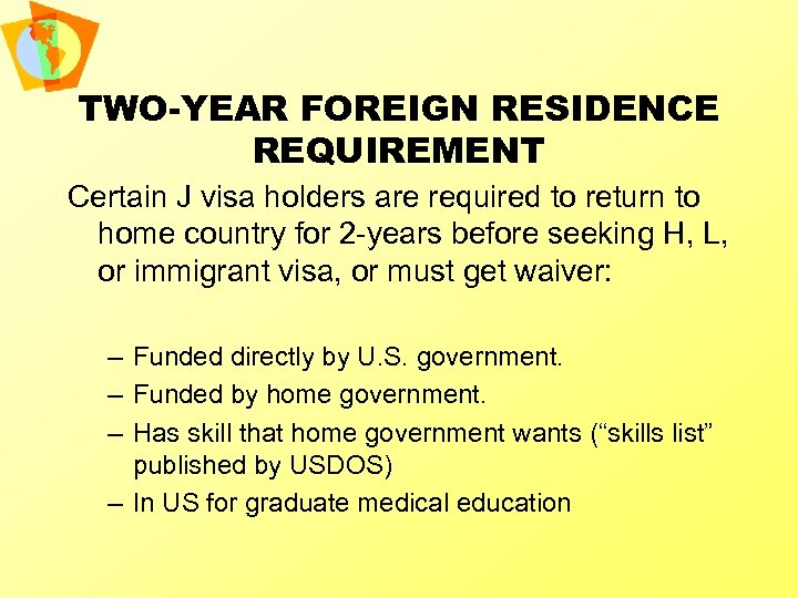 TWO-YEAR FOREIGN RESIDENCE REQUIREMENT Certain J visa holders are required to return to home