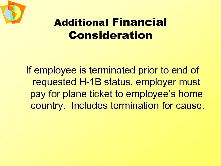 Additional Financial Consideration If employee is terminated prior to end of requested H-1 B