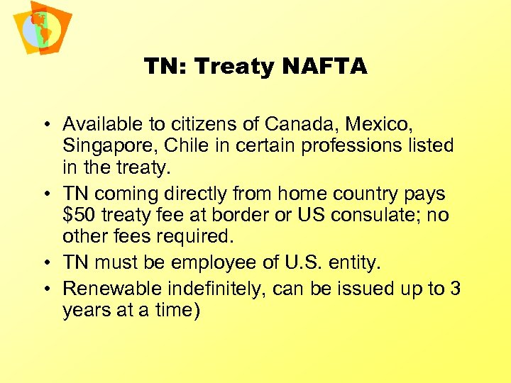 TN: Treaty NAFTA • Available to citizens of Canada, Mexico, Singapore, Chile in certain