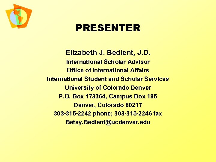 PRESENTER Elizabeth J. Bedient, J. D. International Scholar Advisor Office of International Affairs International