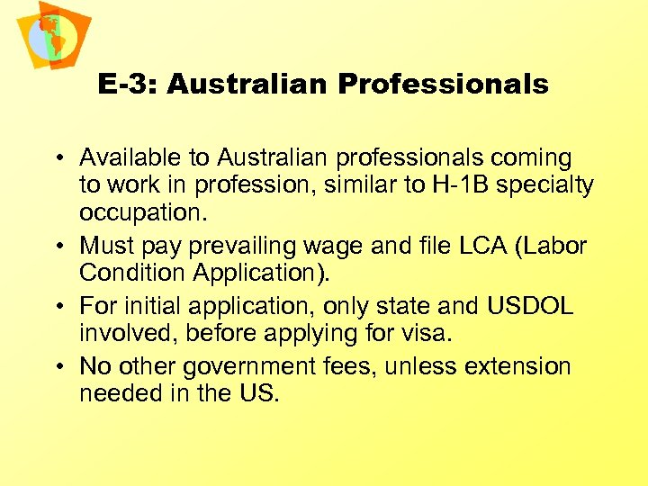 E-3: Australian Professionals • Available to Australian professionals coming to work in profession, similar