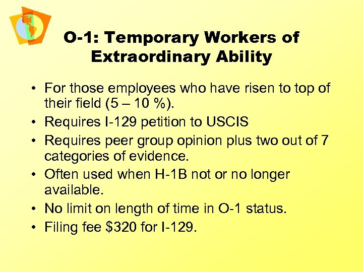 O-1: Temporary Workers of Extraordinary Ability • For those employees who have risen to