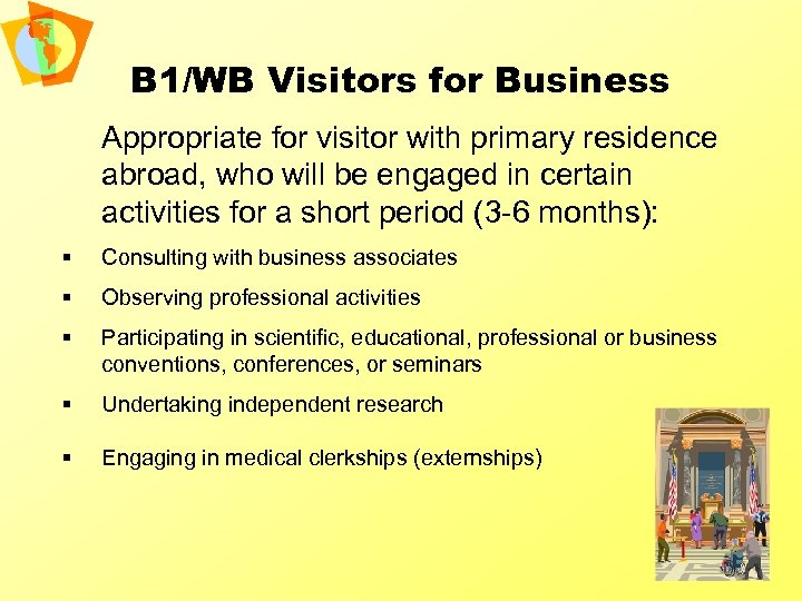 B 1/WB Visitors for Business Appropriate for visitor with primary residence abroad, who will