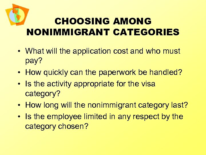 CHOOSING AMONG NONIMMIGRANT CATEGORIES • What will the application cost and who must pay?