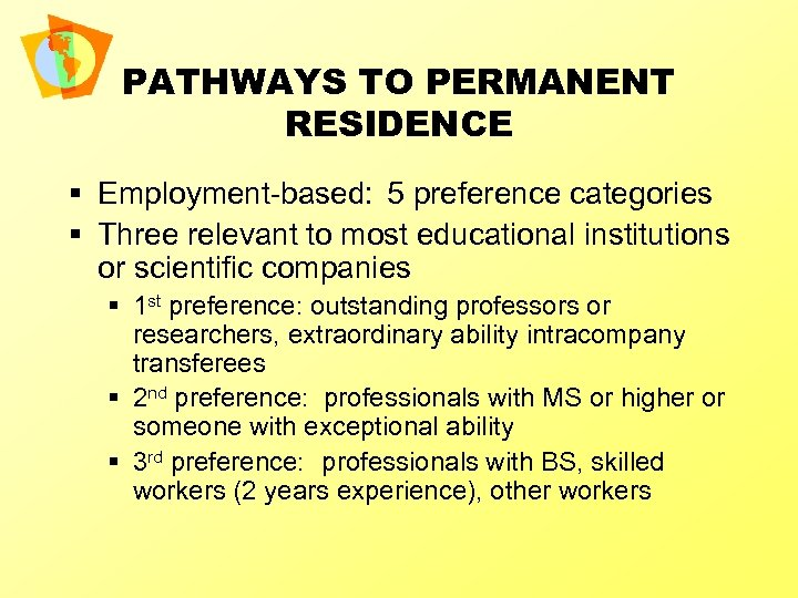 PATHWAYS TO PERMANENT RESIDENCE § Employment-based: 5 preference categories § Three relevant to most
