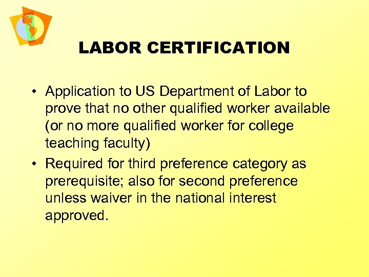 LABOR CERTIFICATION • Application to US Department of Labor to prove that no other
