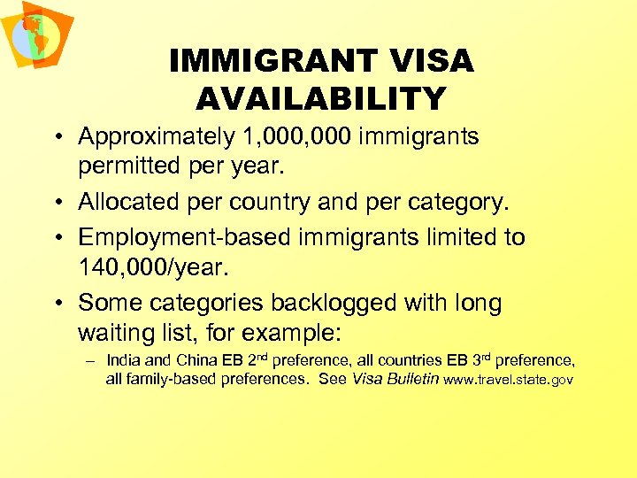 IMMIGRANT VISA AVAILABILITY • Approximately 1, 000 immigrants permitted per year. • Allocated per