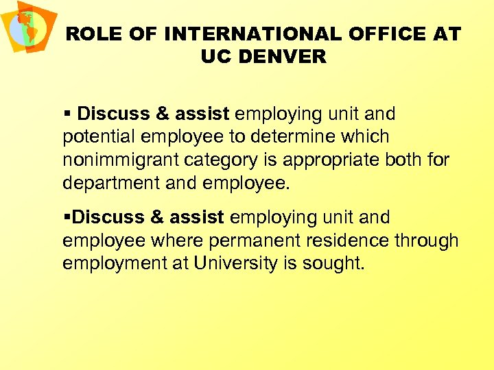 ROLE OF INTERNATIONAL OFFICE AT UC DENVER § Discuss & assist employing unit and