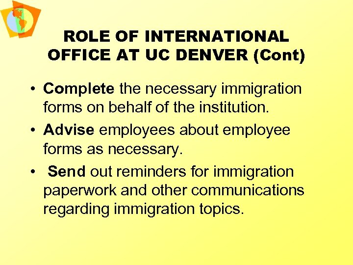 ROLE OF INTERNATIONAL OFFICE AT UC DENVER (Cont) • Complete the necessary immigration forms