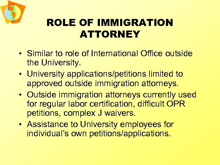 ROLE OF IMMIGRATION ATTORNEY • Similar to role of International Office outside the University.