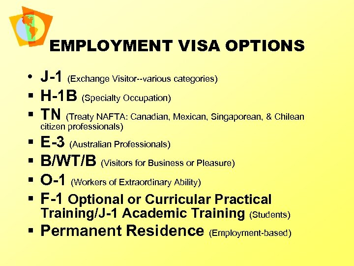 EMPLOYMENT VISA OPTIONS • J-1 (Exchange Visitor--various categories) § H-1 B (Specialty Occupation) §
