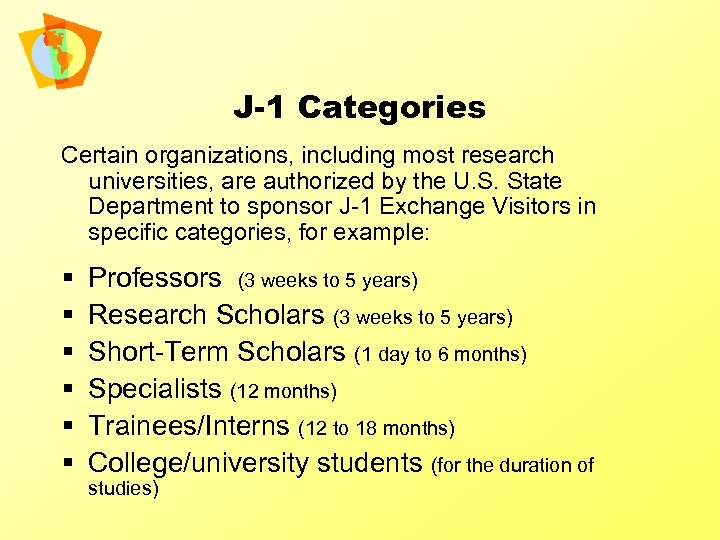 J-1 Categories Certain organizations, including most research universities, are authorized by the U. S.
