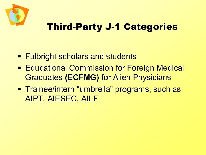 Third-Party J-1 Categories § Fulbright scholars and students § Educational Commission for Foreign Medical