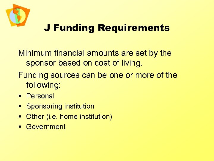J Funding Requirements Minimum financial amounts are set by the sponsor based on cost