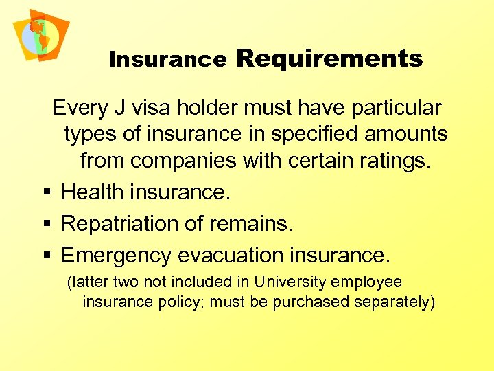 Insurance Requirements Every J visa holder must have particular types of insurance in specified