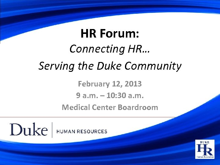 HR Forum: Connecting HR… Serving the Duke Community February 12, 2013 9 a. m.