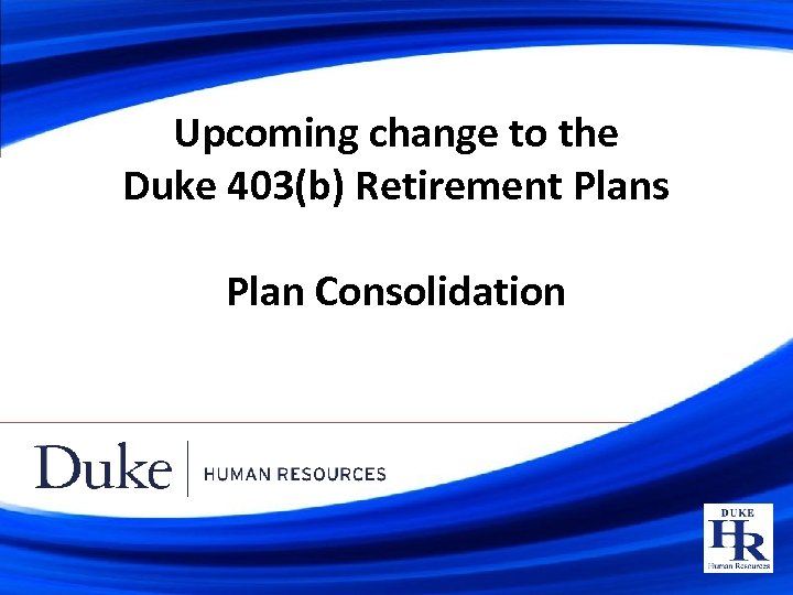 Upcoming change to the Duke 403(b) Retirement Plans Plan Consolidation