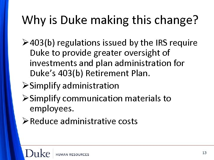 Why is Duke making this change? Ø 403(b) regulations issued by the IRS require