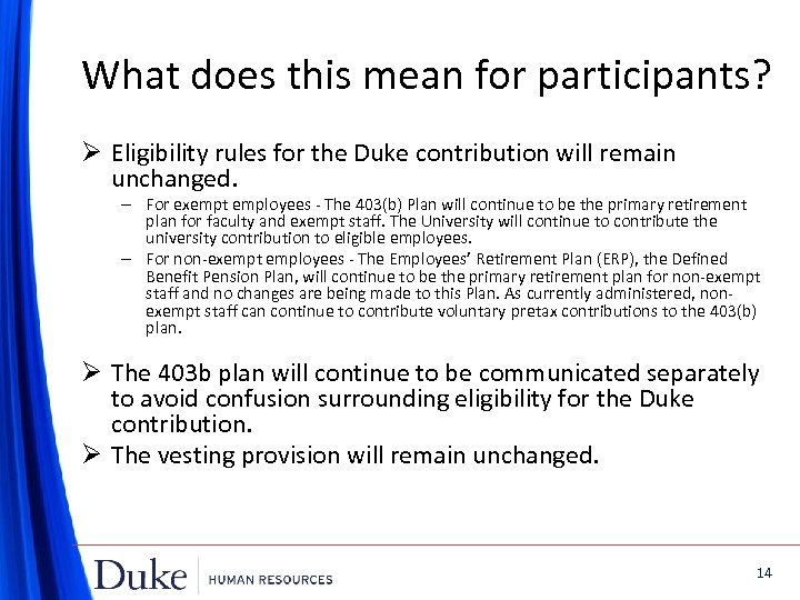 What does this mean for participants? Ø Eligibility rules for the Duke contribution will