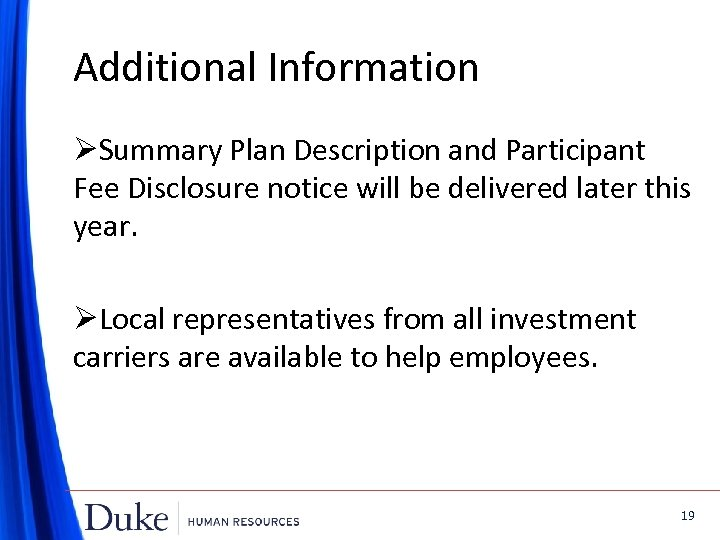 Additional Information ØSummary Plan Description and Participant Fee Disclosure notice will be delivered later