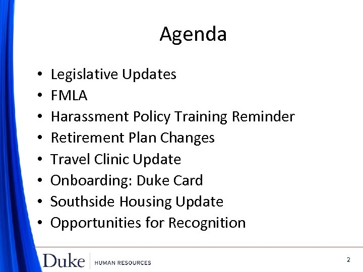 Agenda • • Legislative Updates FMLA Harassment Policy Training Reminder Retirement Plan Changes Travel