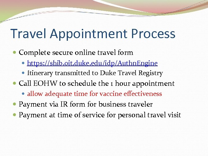 Travel Appointment Process Complete secure online travel form https: //shib. oit. duke. edu/idp/Authn. Engine