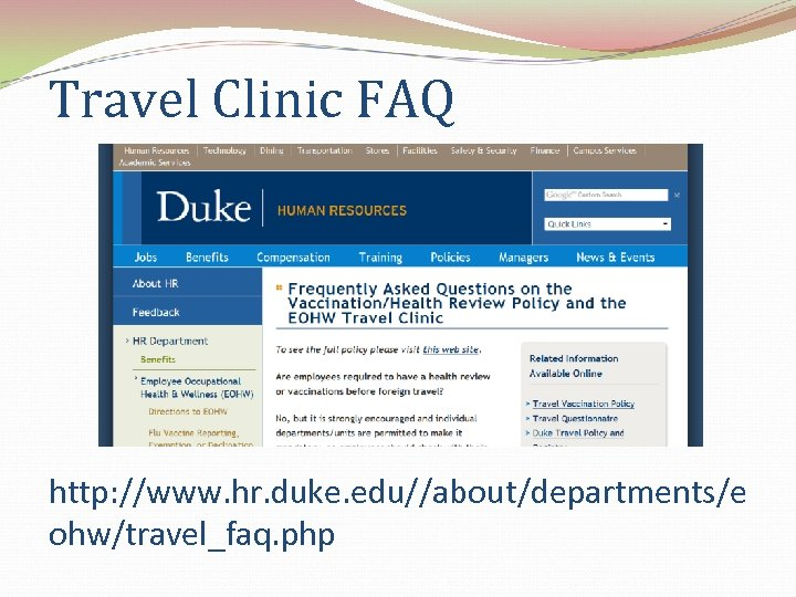 Travel Clinic FAQ http: //www. hr. duke. edu//about/departments/e ohw/travel_faq. php