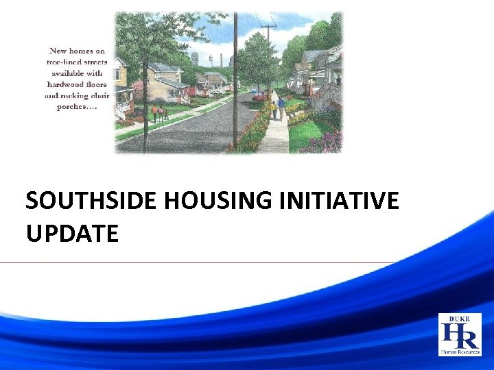 SOUTHSIDE HOUSING INITIATIVE UPDATE