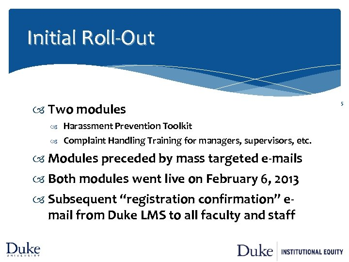 Initial Roll-Out Two modules Harassment Prevention Toolkit Complaint Handling Training for managers, supervisors, etc.