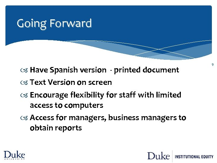 Going Forward Have Spanish version - printed document Text Version on screen Encourage flexibility