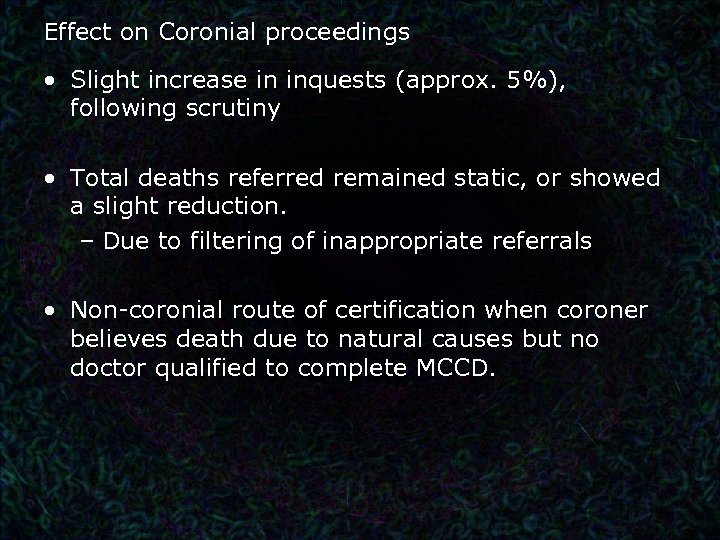 Effect on Coronial proceedings • Slight increase in inquests (approx. 5%), following scrutiny •
