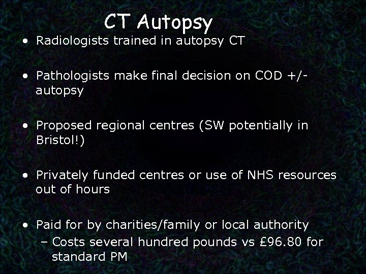 CT Autopsy • Radiologists trained in autopsy CT • Pathologists make final decision on