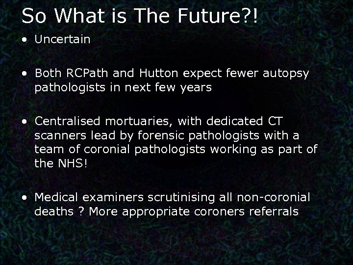 So What is The Future? ! • Uncertain • Both RCPath and Hutton expect