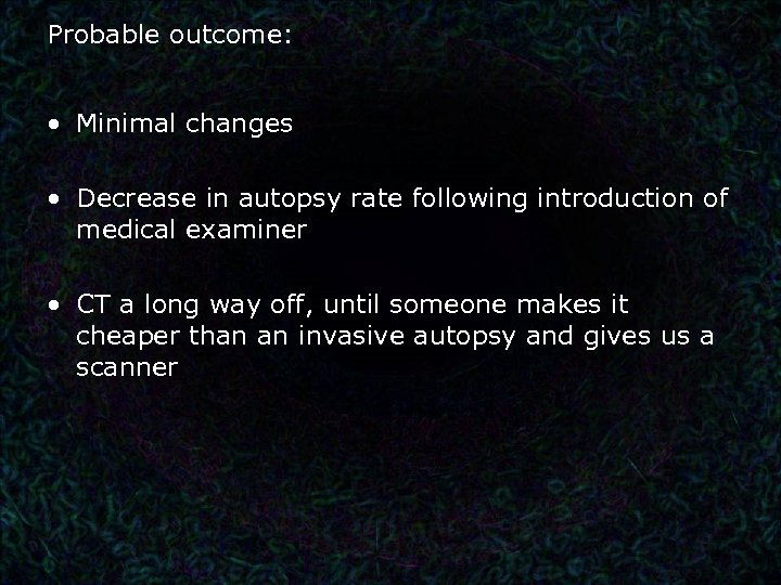 Probable outcome: • Minimal changes • Decrease in autopsy rate following introduction of medical