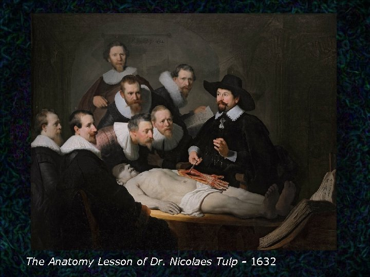 The Anatomy Lesson of Dr. Nicolaes Tulp - 1632