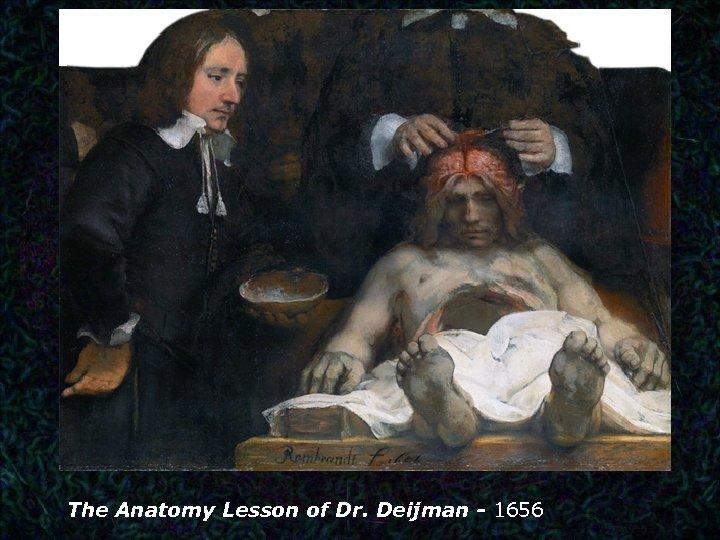 The Anatomy Lesson of Dr. Deijman - 1656