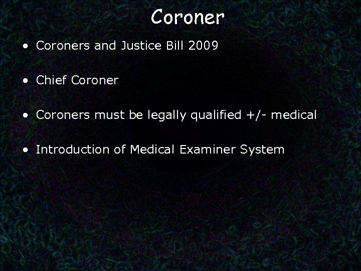 Coroner • Coroners and Justice Bill 2009 • Chief Coroner • Coroners must be