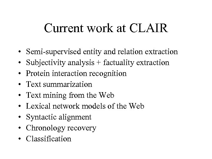 Current work at CLAIR • • • Semi-supervised entity and relation extraction Subjectivity analysis