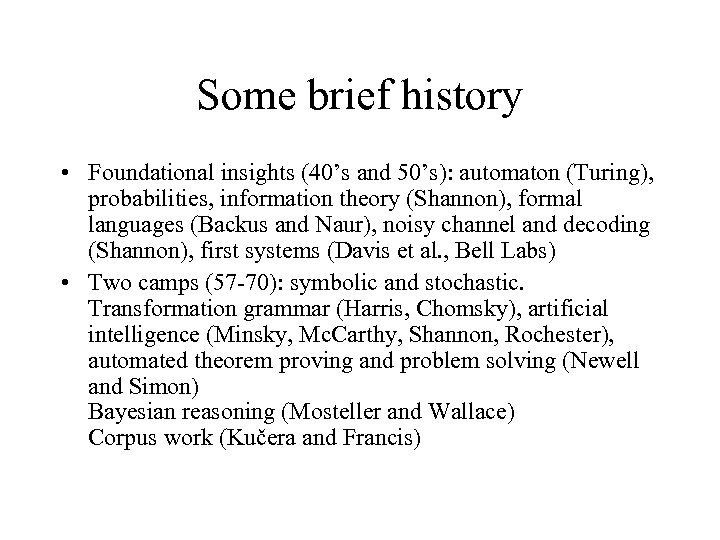 Some brief history • Foundational insights (40's and 50's): automaton (Turing), probabilities, information theory